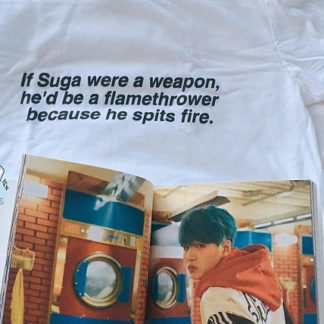 If Suga were a weapon, he'd be a flamethrower because he spits fire shirt